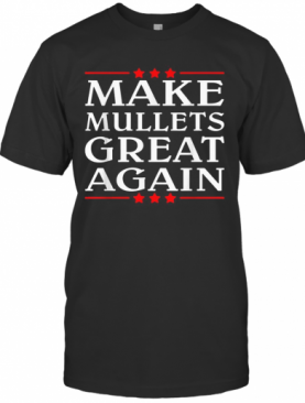 Get Our Make Mullets Great Again T-Shirt