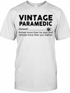 Vintage Paramedic Knows More Than He Says And Notices More Than You Realize T-Shirt