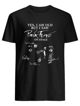 Yes I Am Old But I Saw Pink Floyd On State Signatures shirt