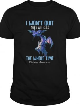 Dragon I Wont Quit But I Will Cuss The Whole Time Diabetes Awareness shirt