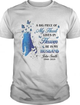 A Big Piece Of My Heart Lives In Heaven He Is My Husband John Smith shirt