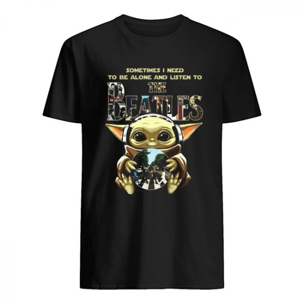 Baby Yoda Sometimes I Need To Be Alone And Listen To The Beatles  Classic Men's T-shirt