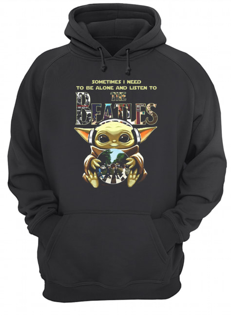 Baby Yoda Sometimes I Need To Be Alone And Listen To The Beatles  Unisex Hoodie