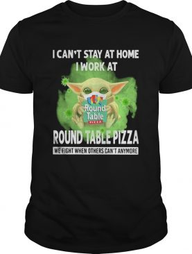Baby yoda i cant stay at home i work at round table pizza we fight when others cant anymore covid