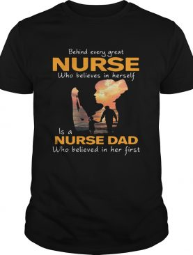 Behind Every Great Nurse Who Believes In Herself Is A Daddy shirt