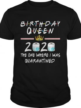 Birthday queen 2020 the one where i was quarantined toilet paper mask covid19 shirt