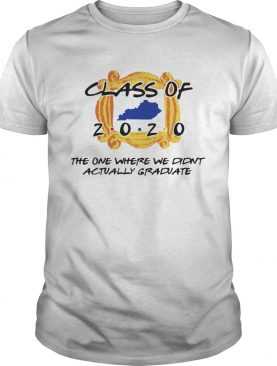 Class Of 2020 The One Where We Didnt Actually Graduate shirt