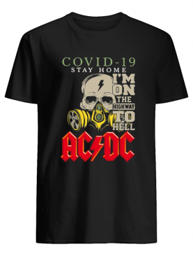 Covid 19 Stay Home I'm On The Highway To Hell ACDC shirt