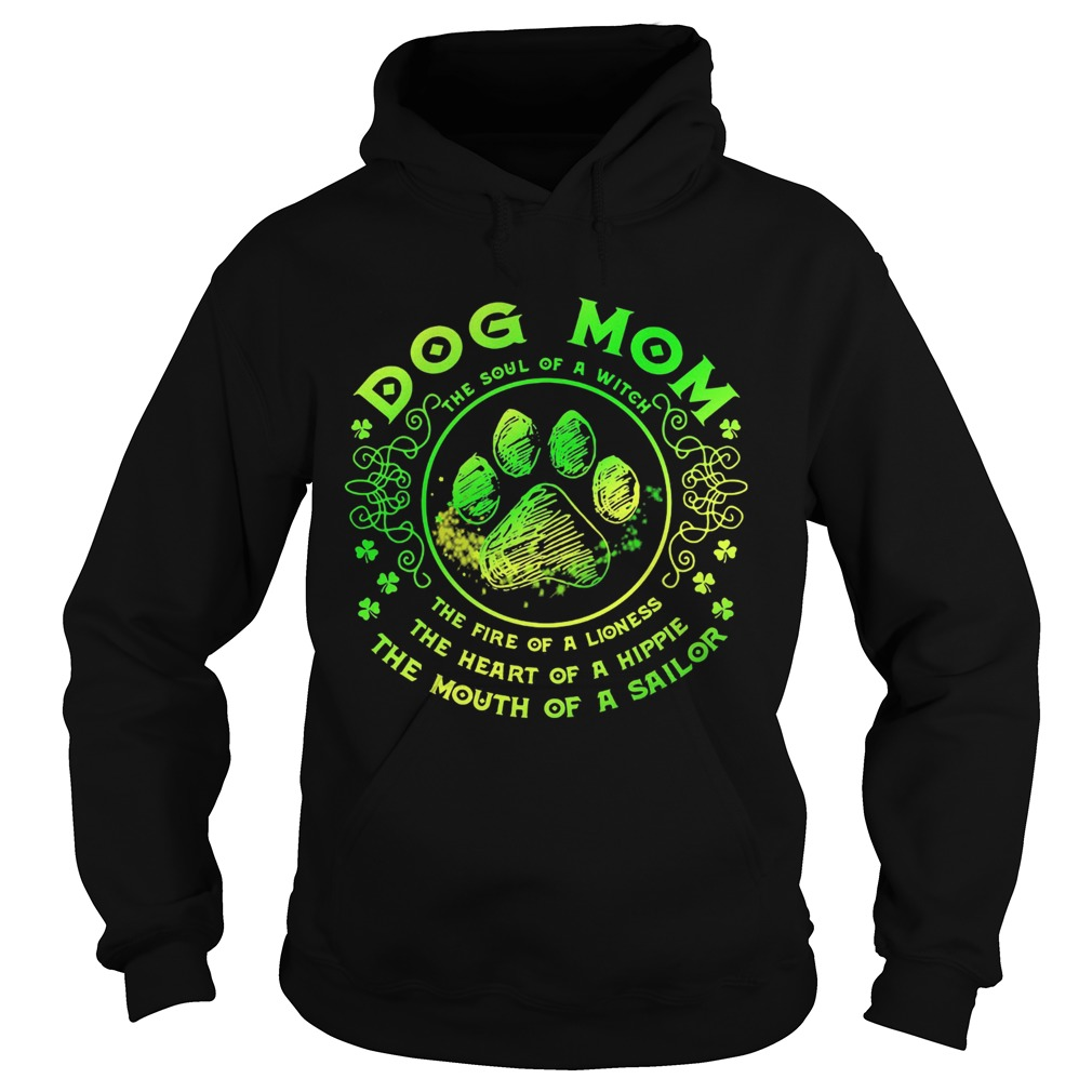 Dog mom the soul of a witch the fire of a lioness the heart of a hippie the mouth of a sailor paw s Hoodie