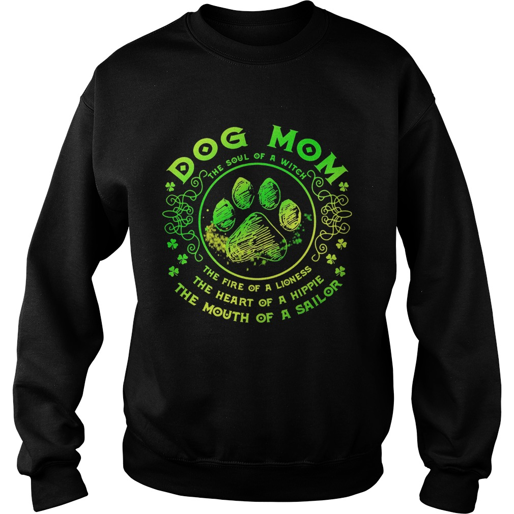 Dog mom the soul of a witch the fire of a lioness the heart of a hippie the mouth of a sailor paw s Sweatshirt