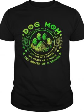 Dog mom the soul of a witch the fire of a lioness the heart of a hippie the mouth of a sailor paw shirt
