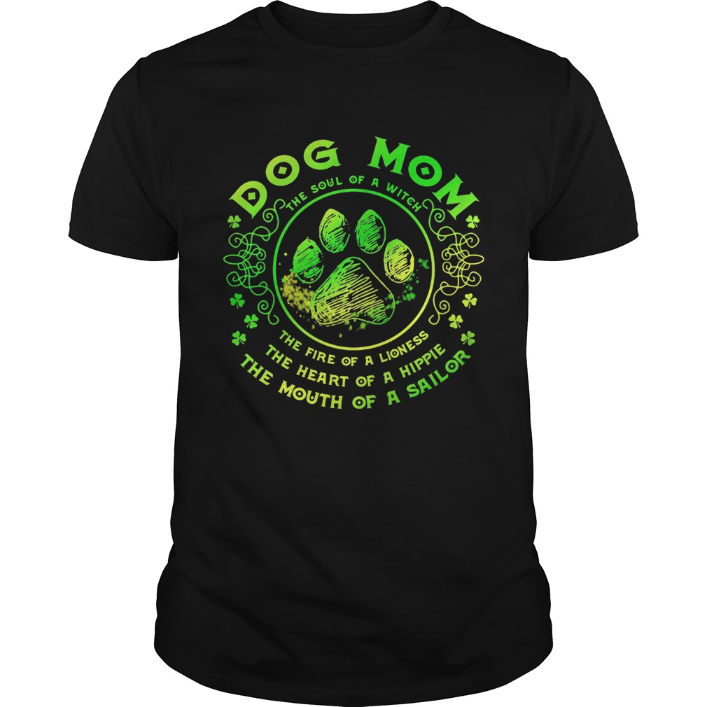 Dog mom the soul of a witch the fire of a lioness the heart of a hippie the mouth of a sailor paw s Unisex