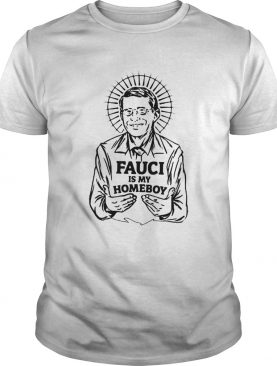 Dr Fauci Is My Homeboy shirt