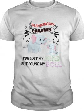 Elephant In Raising My Children Ive Lost My But Found My Mind Soul shirt