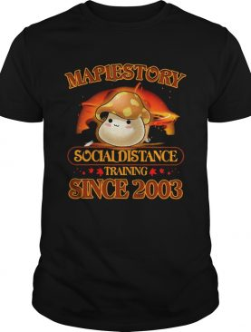 Maplestory Social Distance Training Since 2003 shirt
