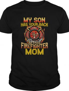 Perfect My Son Has Your Back Proud Firefighter Mom shirt