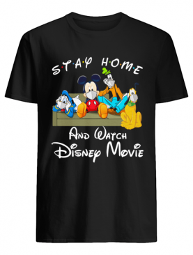 Stay Home And Watch Disney Movie shirt