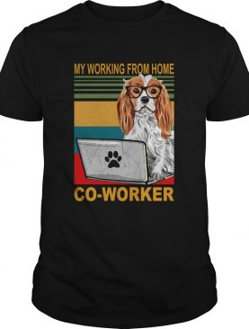 Vintage Cavalier King Charles Spaniel My Working From Home CoWorker shirt