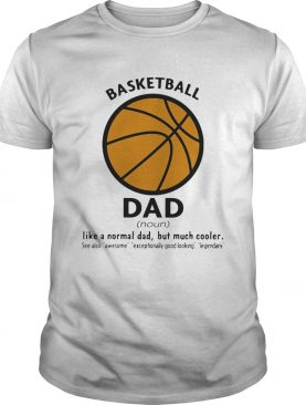 Basketball dad like a normal dad but much cooler shirt