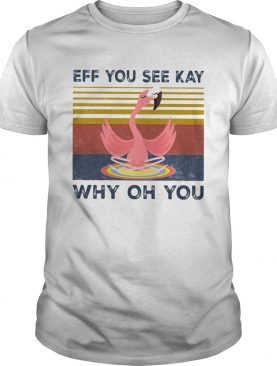 Eff you see kay why oh you Flamingo yoga vintage shirt