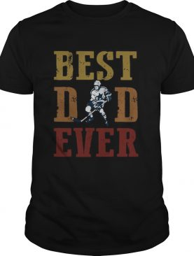Fathers Day Best Dad Ever Hockey shirt
