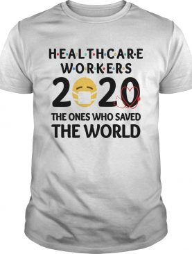 Healthcare Workers The Ones Who Saved The World shirt