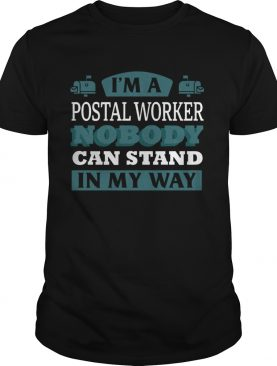 Im A Postal Worker Nobody Can Stand In My Way shirt