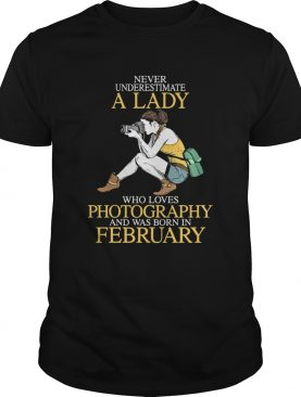 Never underestimate a lady who loves photography and was born in February shirt