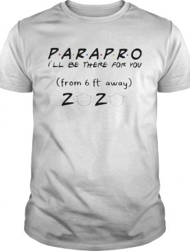 Parapro Ill be there for you from 6ft away 2020 mask shirt