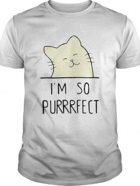 Smile Cat Im So Purrrfect shirt