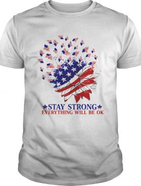 Stay Strong Everything Will Be Ok Sunflower American Flag Veteran Independence Day shirt