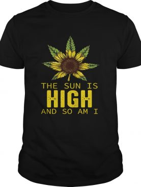Sunflower the sun is high and so am I shirt