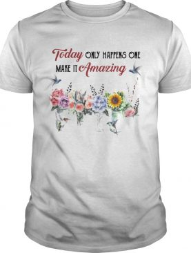 Today Only Happens One Make It Amazing shirt