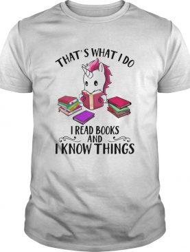 Unicorn Thats What I Do I Read Books And I Know Things shirt