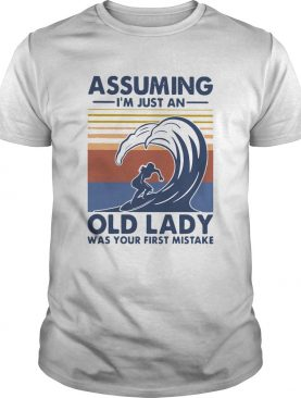 Vintage Surf Assuming Im Just An Old Lady Was Your First Mistake shirt