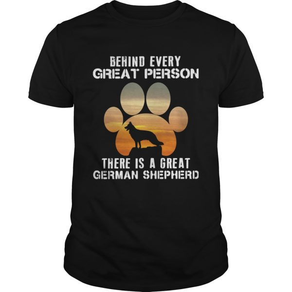 Behind Every Great Person There Is A Great German Shepherd  Unisex