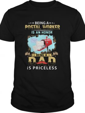 Being a postal worker is an honor being a dad is priceless shirt
