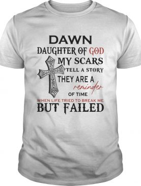 Dawn daughter of god my scars tell story they are a reminder shirt