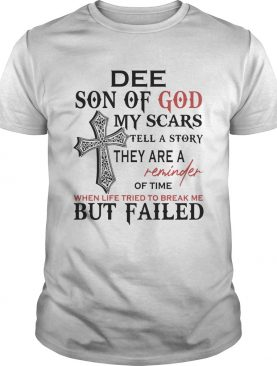 Dee son of god my scars tell a story they are a reminder of time when life tried to break me but fa