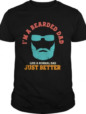 Im a bearded dad like a normal dad just better happy fathers day shirt