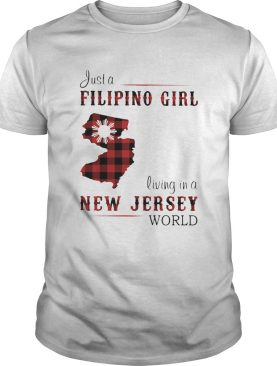 Just A Filipino Girl Living In A New Jersey Wordl shirt