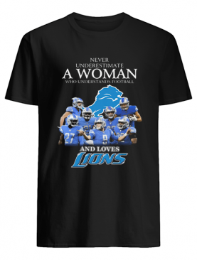 Never underestimate a woman who understands football and loves detroit lions shirt