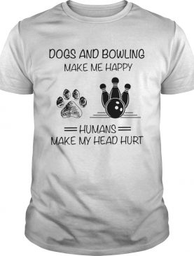 Paw dogs and bowling make me happy humans make my head hurt shirt