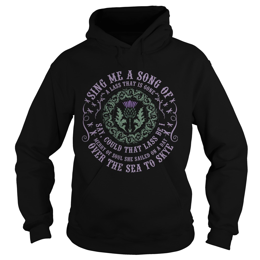 Sing me a song of a lass that is gone say could that lass be i merry of south she sailed on a day o Hoodie