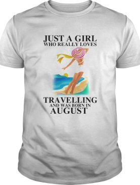 ust a girl who really loves travelling and was born in august shirt