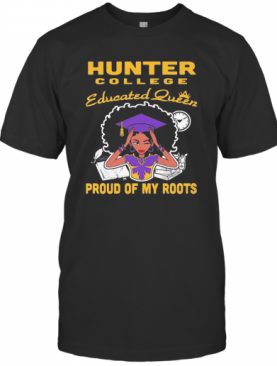 Hunter College Educated Queen Proud Of My Roots T-Shirt