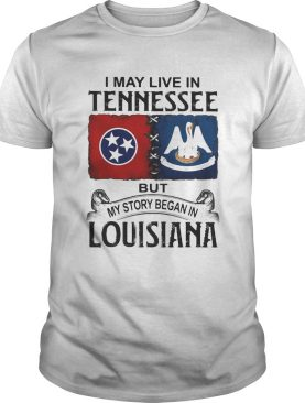 I may live in Tennessee but my story began in Lousiana shirt