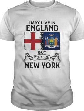 I may live in england but my story began in new york shirt