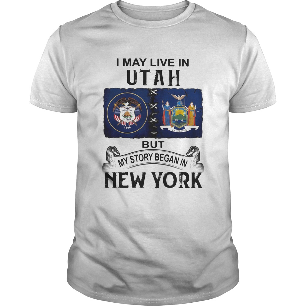 I may live in utah but my story began in new york Unisex