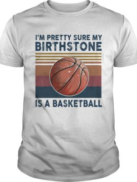 M PRETTY SURE MY BIRTHSTONE IS A BASKETBALL VINTAGE RETRO shirt